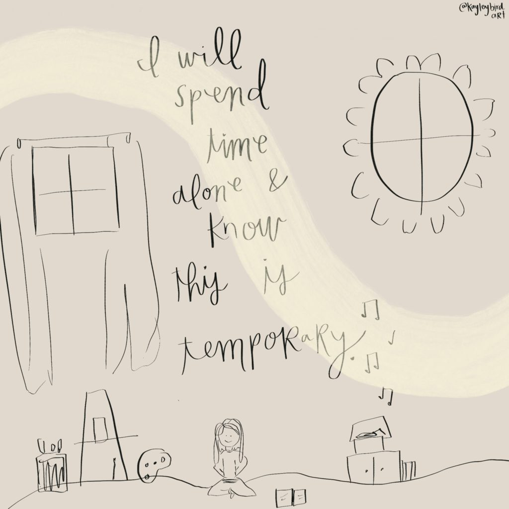 """childish ink drawing of the artist at the  center bottom of the image, with an easle, painters palette, other furnitre, a window  and a sun(?)  With the words: """"I will sepnd time alone and know this is temporary"""""""